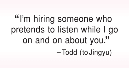 I'm hiring someone who pretends to listen while I go on and on about you
