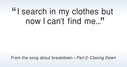 I search in my clothes but now I can't find me