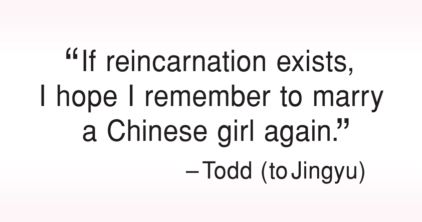 If reincarnation exists, I hope I remember to marry a Chinese girl again